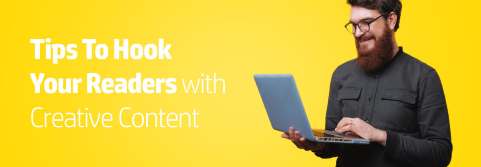 Tips To Hook Your Readers with Creative Content
